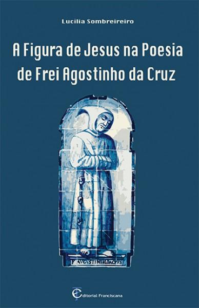 A Figura de Jesus na poesia de Fr. Agostinho da Cruz