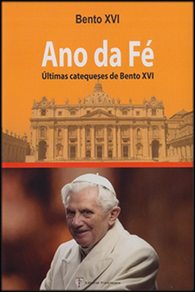 Ano da Fé - Ultimas Catequeses de Bento XVI