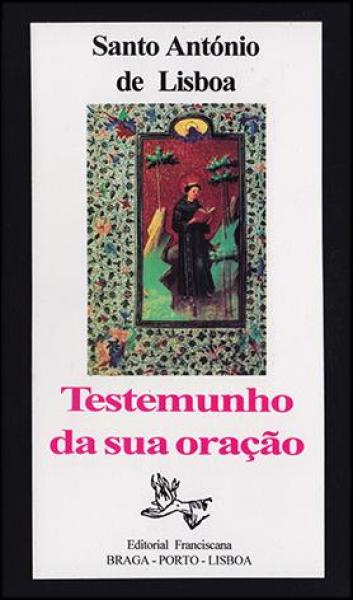 Santo António de Lisboa - TESTEMUNHO DA SUA ORAÇÃO