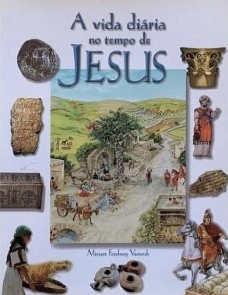Vida Diária no Tempo de Jesus / Dayli Life At The Time Of Jesus