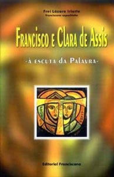 Francisco e Clara à  Escuta da Palavra